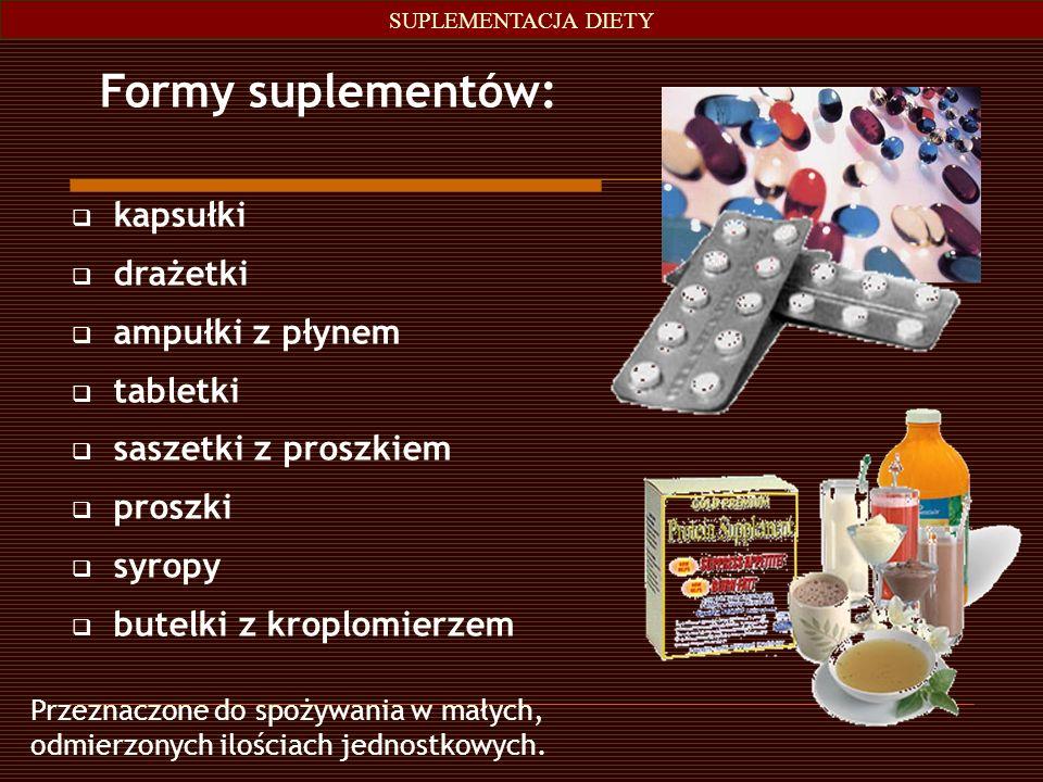 SUPLEMENTACJA DIETY Formy suplementów: kapsułki drażetki ampułki z płynem tabletki saszetki z proszkiem proszki syropy butelki z kroplomierzem Przezna