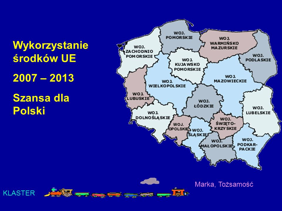 Wykorzystanie środków UE 2007 – 2013 Szansa dla Polski Marka, Tożsamość KLASTER