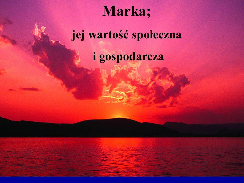 Marka; jej wartość społeczna i gospodarcza