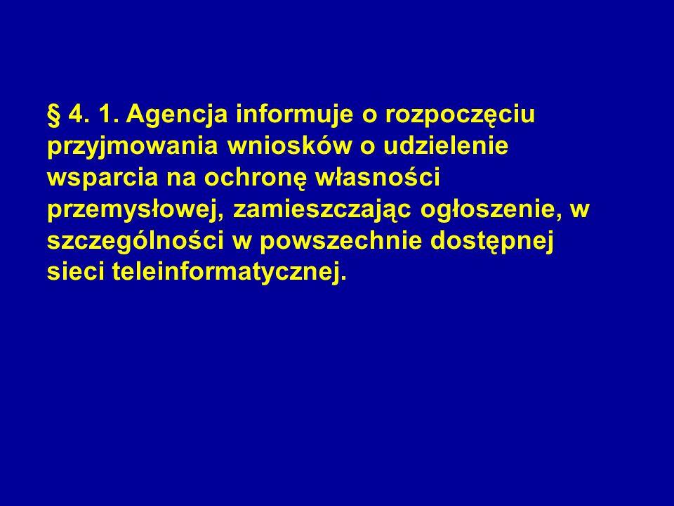 § 4. 1. Agencja informuje o rozpoczęciu przyjmowania wniosków o udzielenie wsparcia na ochronę własności przemysłowej, zamieszczając ogłoszenie, w szc
