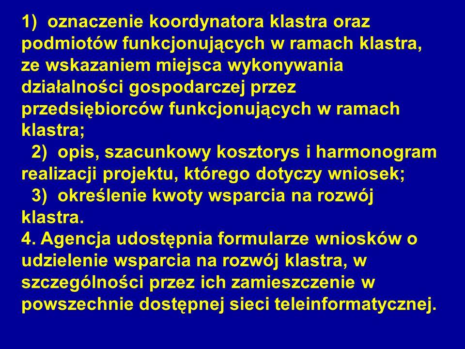 1) oznaczenie koordynatora klastra oraz podmiotów funkcjonujących w ramach klastra, ze wskazaniem miejsca wykonywania działalności gospodarczej przez
