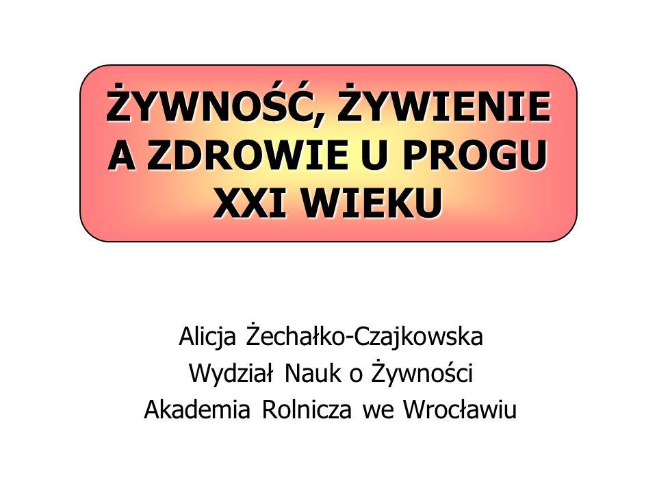 ŻYWNOŚĆ, ŻYWIENIE A ZDROWIE U PROGU XXI WIEKU Alicja Żechałko-Czajkowska Wydział Nauk o Żywności Akademia Rolnicza we Wrocławiu