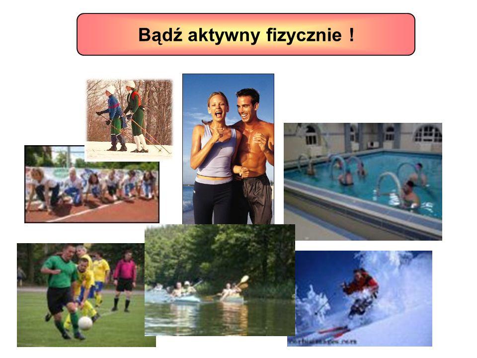Bądź aktywny fizycznie !
