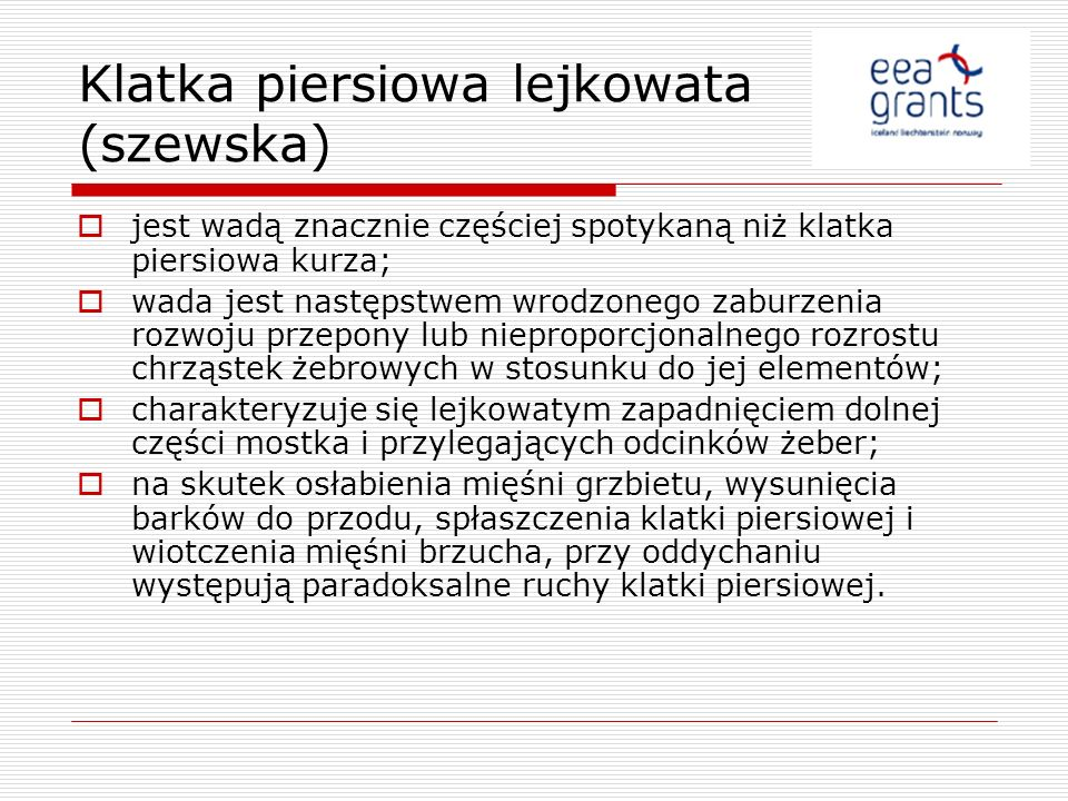 Klatka piersiowa lejkowata (szewska) jest wadą znacznie częściej spotykaną niż klatka piersiowa kurza; wada jest następstwem wrodzonego zaburzenia roz