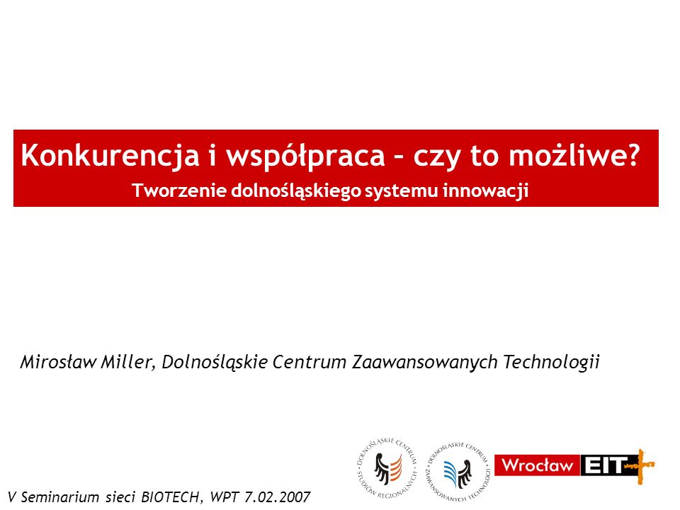 V Seminarium sieci BIOTECH, WPT 7.02.2007 12/15 Pilotowe regionalne sieci DCZT (ZPORR 2.6) Konsorcjum AM-UP-PWr-UWr Transfer wiedzy pomiędzy sferą B+R a gospodarką Dolnego Śląska poprzez tworzenie regionalnych sieci naukowo-gospodarczych XII2005 – IV2007, budżet 1,3 mln zł technologie informatyczne w medycynie i służbie zdrowia (E-zdrowie) biotechnologia i zawansowane technologie medyczne (Biotech) energie alternatywne i odnawialne (Energia)