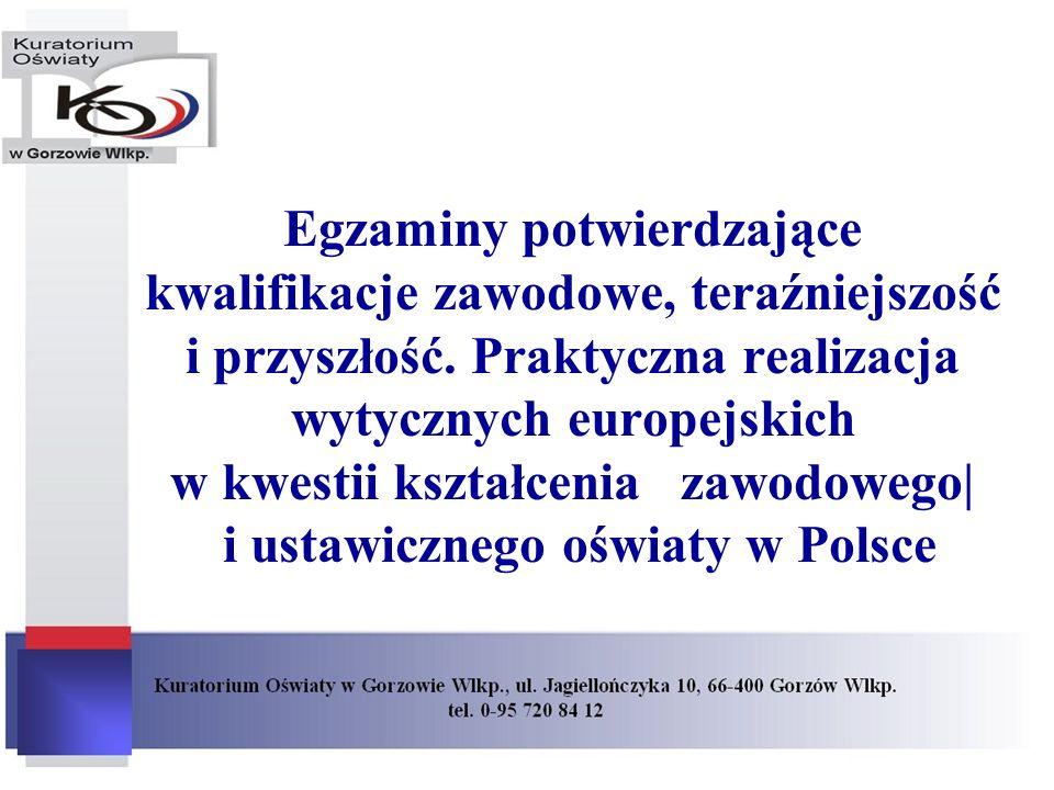 Egzaminy potwierdzające kwalifikacje zawodowe, teraźniejszość i przyszłość. Praktyczna realizacja wytycznych europejskich w kwestii kształcenia zawodo