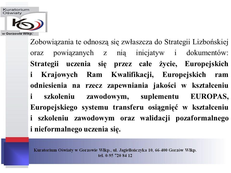 Zobowiązania te odnoszą się zwłaszcza do Strategii Lizbońskiej oraz powiązanych z nią inicjatyw i dokumentów: Strategii uczenia się przez całe życie,