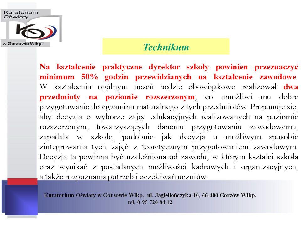 Technikum Na kształcenie praktyczne dyrektor szkoły powinien przeznaczyć minimum 50% godzin przewidzianych na kształcenie zawodowe. W kształceniu ogól