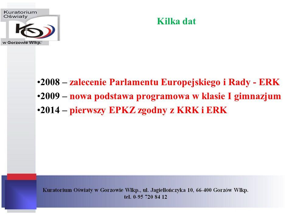 Kilka dat 2008 – zalecenie Parlamentu Europejskiego i Rady - ERK 2009 – nowa podstawa programowa w klasie I gimnazjum 2014 – pierwszy EPKZ zgodny z KR