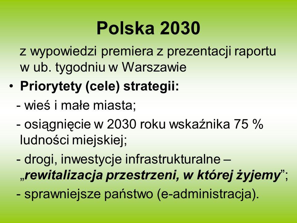 Polska 2030 z wypowiedzi premiera z prezentacji raportu w ub. tygodniu w Warszawie Priorytety (cele) strategii: - wieś i małe miasta; - osiągnięcie w