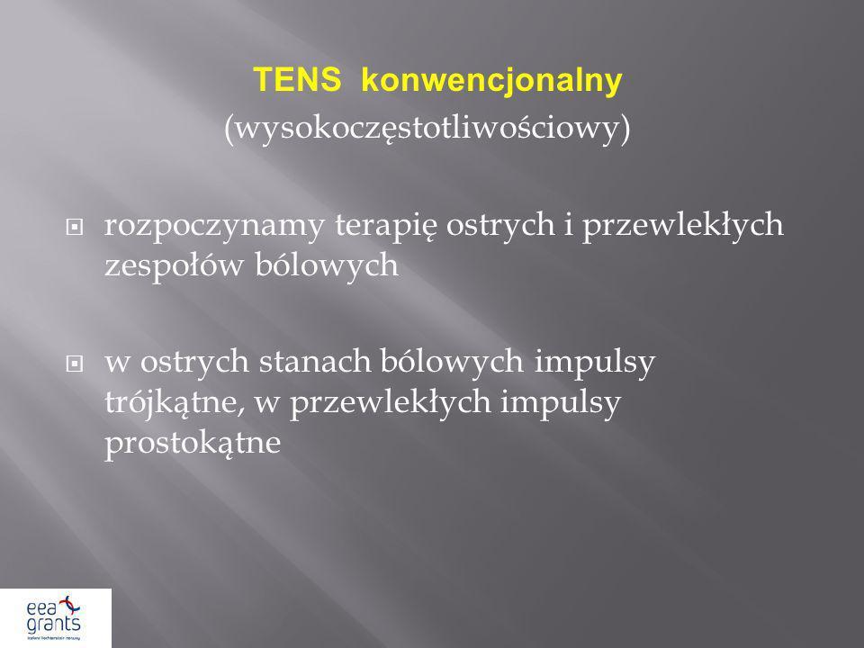 TENS konwencjonalny (wysokoczęstotliwościowy) rozpoczynamy terapię ostrych i przewlekłych zespołów bólowych w ostrych stanach bólowych impulsy trójkąt