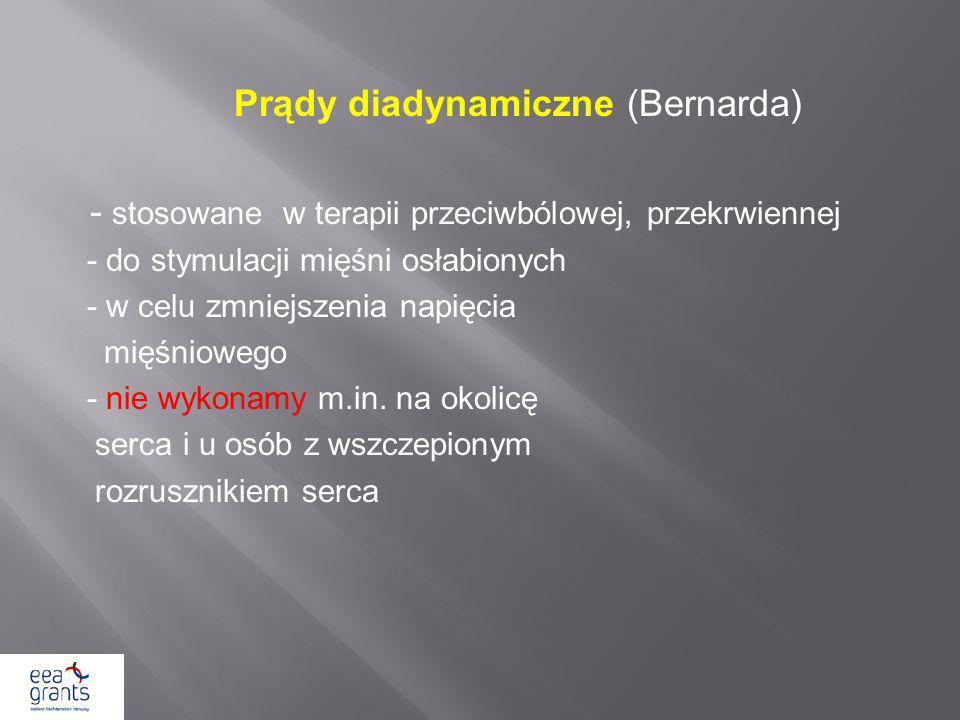Prądy diadynamiczne (Bernarda) - stosowane w terapii przeciwbólowej, przekrwiennej - do stymulacji mięśni osłabionych - w celu zmniejszenia napięcia m