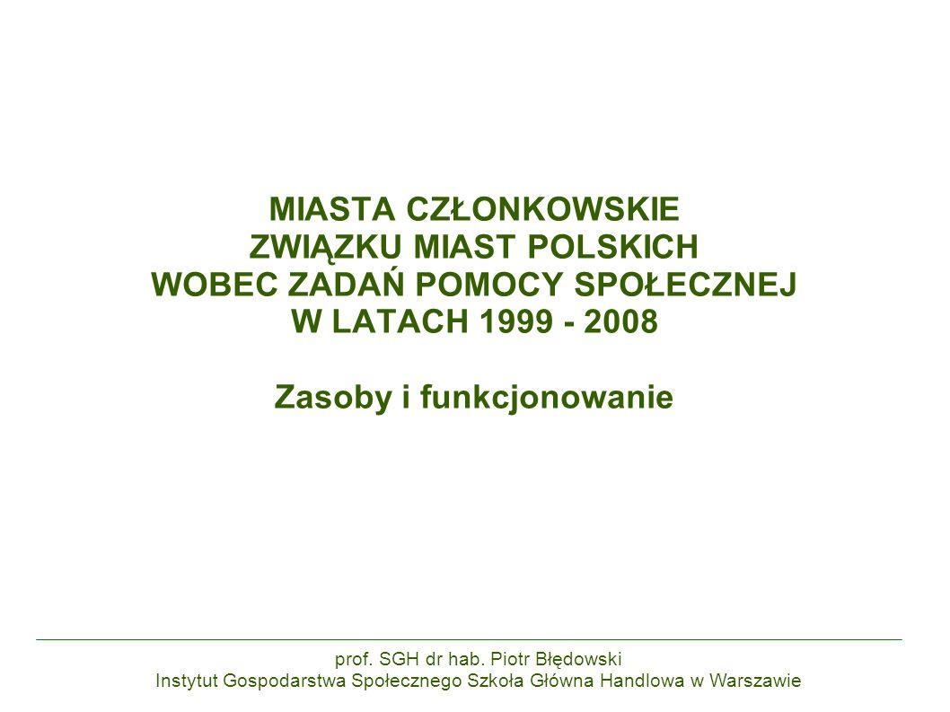 MIASTA CZŁONKOWSKIE ZWIĄZKU MIAST POLSKICH WOBEC ZADAŃ POMOCY SPOŁECZNEJ W LATACH 1999 - 2008 Zasoby i funkcjonowanie prof.