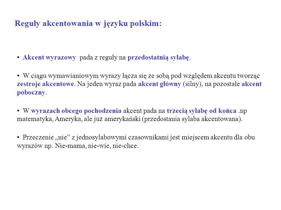 Reguły akcentowania w języku polskim: Akcent wyrazowy pada z reguły na przedostatnią sylabę. W ciągu wymawianiowym wyrazy łącza się ze sobą pod względ