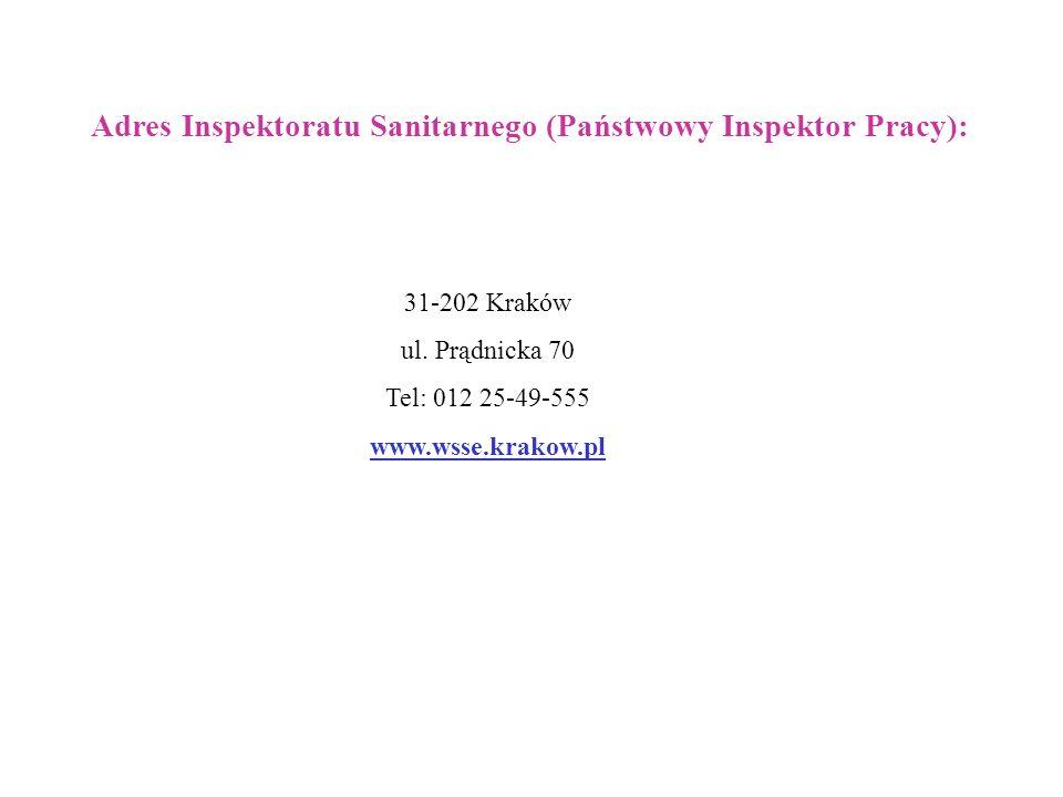 31-202 Kraków ul. Prądnicka 70 Tel: 012 25-49-555 www.wsse.krakow.pl Adres Inspektoratu Sanitarnego (Państwowy Inspektor Pracy):