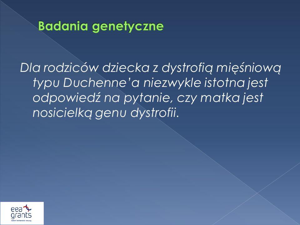 Dla rodziców dziecka z dystrofią mięśniową typu Duchennea niezwykle istotna jest odpowiedź na pytanie, czy matka jest nosicielką genu dystrofii.
