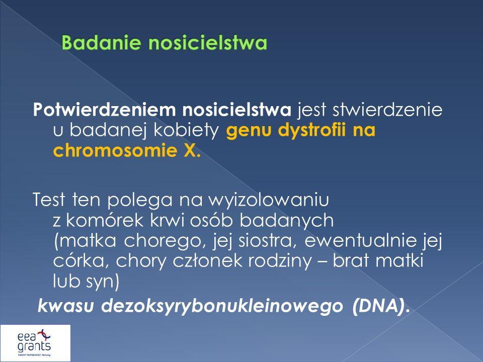 Potwierdzeniem nosicielstwa jest stwierdzenie u badanej kobiety genu dystrofii na chromosomie X. Test ten polega na wyizolowaniu z komórek krwi osób b