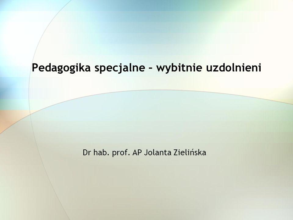 Pedagogika specjalne – wybitnie uzdolnieni Dr hab. prof. AP Jolanta Zielińska