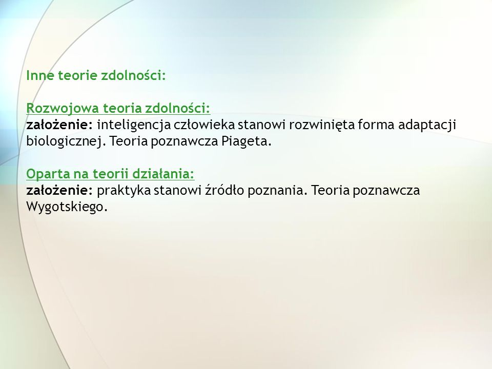Inne teorie zdolności: Rozwojowa teoria zdolności: założenie: inteligencja człowieka stanowi rozwinięta forma adaptacji biologicznej. Teoria poznawcza