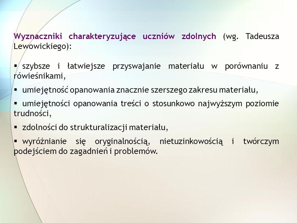 Wyznaczniki charakteryzujące uczniów zdolnych (wg. Tadeusza Lewowickiego): szybsze i łatwiejsze przyswajanie materiału w porównaniu z rówieśnikami, um