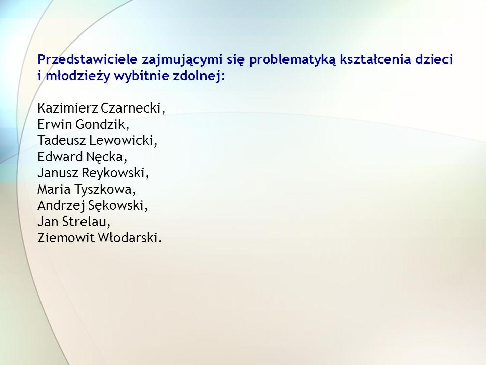 Przedstawiciele zajmującymi się problematyką kształcenia dzieci i młodzieży wybitnie zdolnej: Kazimierz Czarnecki, Erwin Gondzik, Tadeusz Lewowicki, E