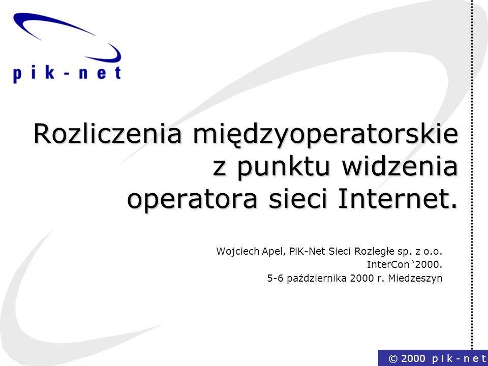 © 2000 p i k - n e t Rozliczenia międzyoperatorskie z punktu widzenia operatora sieci Internet. Wojciech Apel, PiK-Net Sieci Rozległe sp. z o.o. Inter