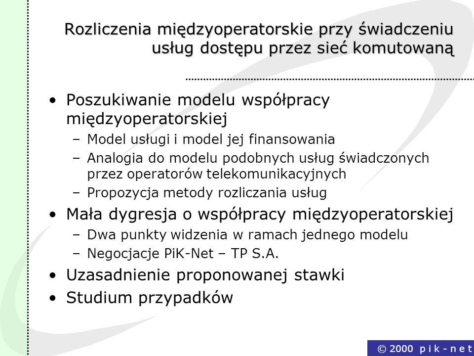 © 2000 p i k - n e t Rozliczenia międzyoperatorskie przy świadczeniu usług dostępu przez sieć komutowaną Poszukiwanie modelu współpracy międzyoperator
