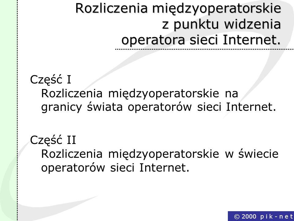 © 2000 p i k - n e t Cele współpracy międzyoperatorskiej Współpraca działających na rynku telekomunikacyjnym operatorów ma na celu rozwój rynku usług oraz podział przychodów zapewniający zwrot poniesionych nakładów i osiągnięcie uzasadnionego zysku.
