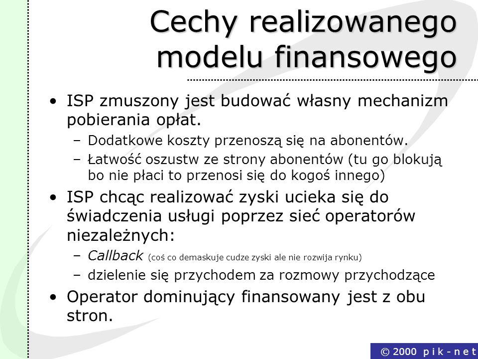 © 2000 p i k - n e t Cechy realizowanego modelu finansowego ISP zmuszony jest budować własny mechanizm pobierania opłat. –Dodatkowe koszty przenoszą s