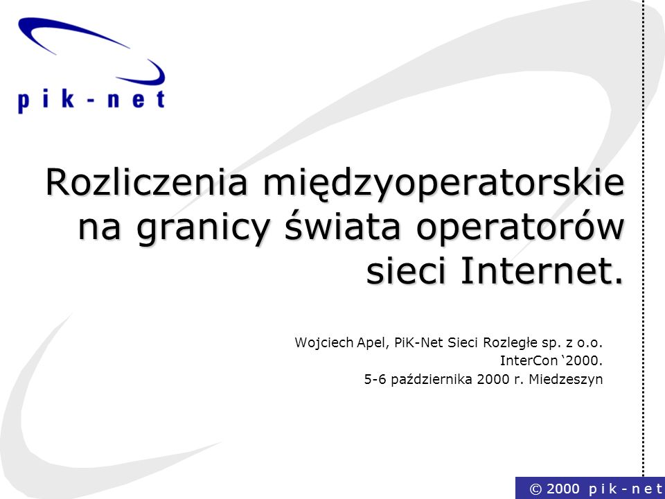 © 2000 p i k - n e t Plan prezentacji Wstęp Świat operatorów sieci Internet Rozliczenia międzyoperatorskie przy świadczeniu usług dostępu stałego.