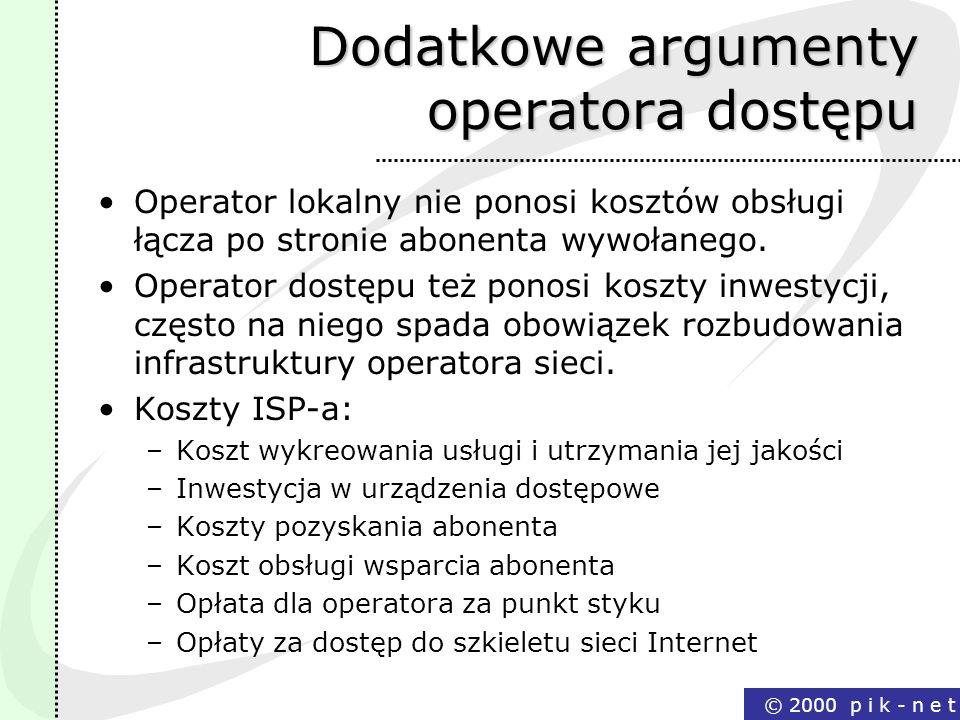© 2000 p i k - n e t Dodatkowe argumenty operatora dostępu Operator lokalny nie ponosi kosztów obsługi łącza po stronie abonenta wywołanego. Operator
