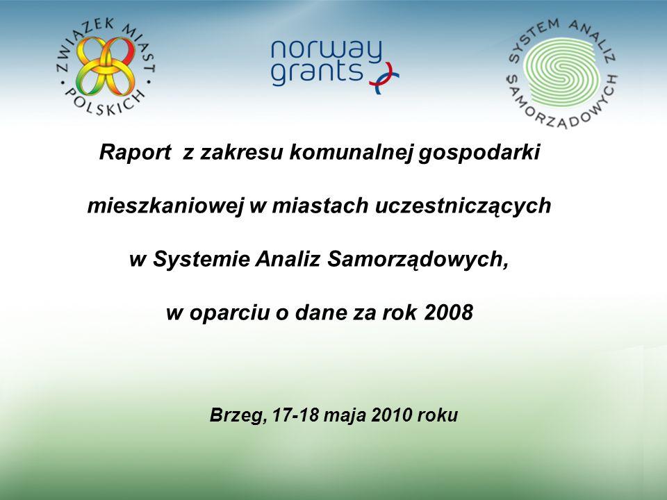 1 Raport z zakresu komunalnej gospodarki mieszkaniowej w miastach uczestniczących w Systemie Analiz Samorządowych, w oparciu o dane za rok 2008 Brzeg, 17-18 maja 2010 roku