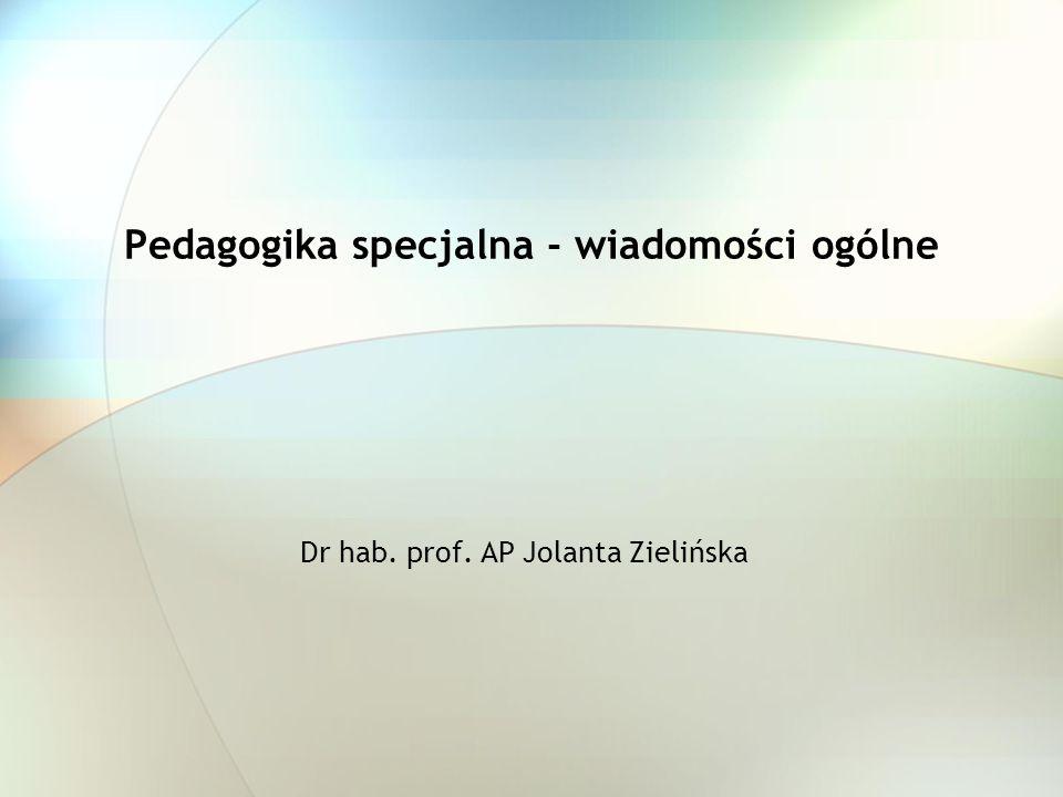 Pedagogika specjalna - wiadomości ogólne Dr hab. prof. AP Jolanta Zielińska
