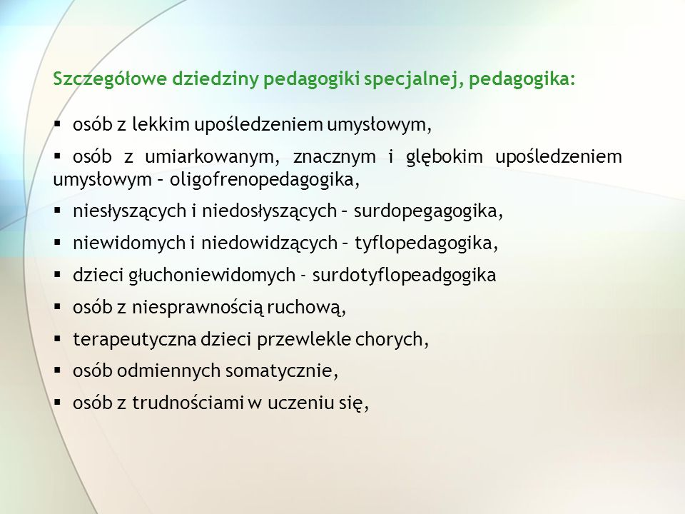 Szczegółowe dziedziny pedagogiki specjalnej, pedagogika: osób z lekkim upośledzeniem umysłowym, osób z umiarkowanym, znacznym i glębokim upośledzeniem