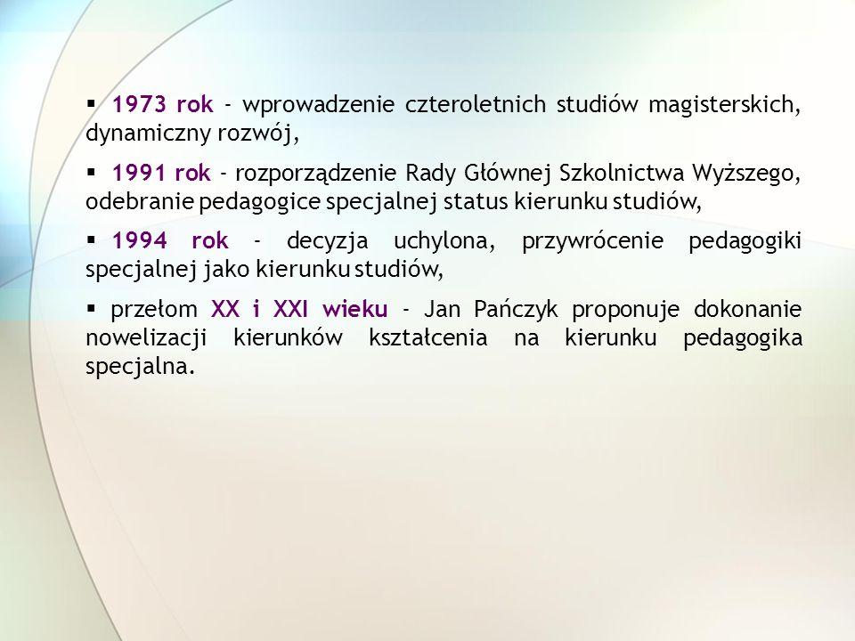 1973 rok - wprowadzenie czteroletnich studiów magisterskich, dynamiczny rozwój, 1991 rok - rozporządzenie Rady Głównej Szkolnictwa Wyższego, odebranie