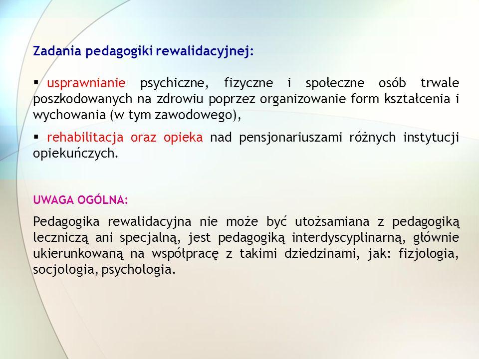 Zadania pedagogiki rewalidacyjnej: usprawnianie psychiczne, fizyczne i społeczne osób trwale poszkodowanych na zdrowiu poprzez organizowanie form kszt