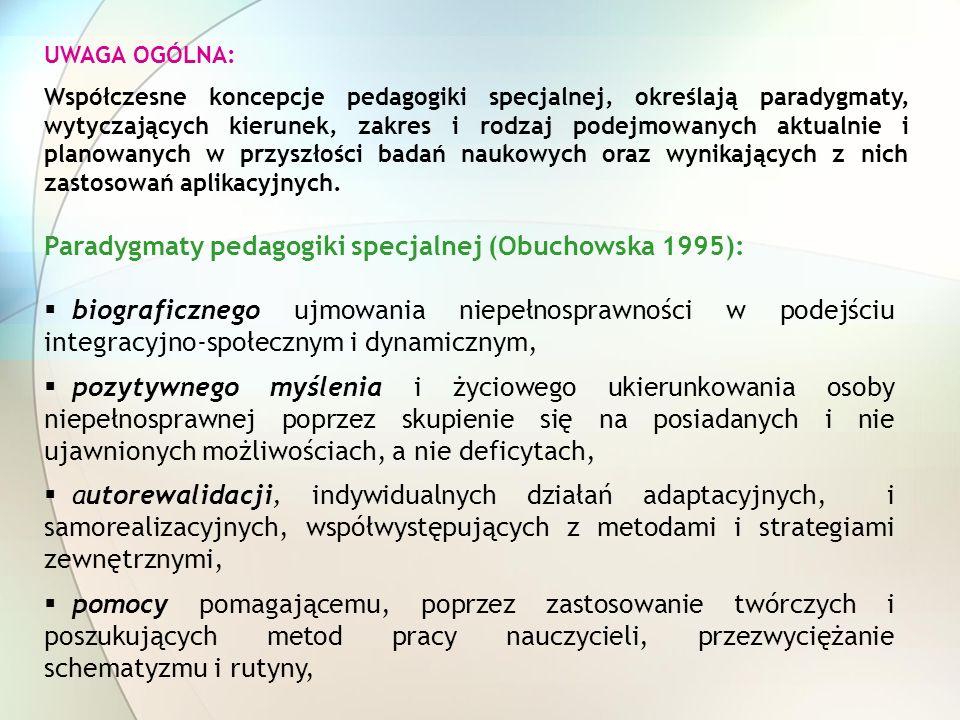 UWAGA OGÓLNA: Współczesne koncepcje pedagogiki specjalnej, określają paradygmaty, wytyczających kierunek, zakres i rodzaj podejmowanych aktualnie i pl