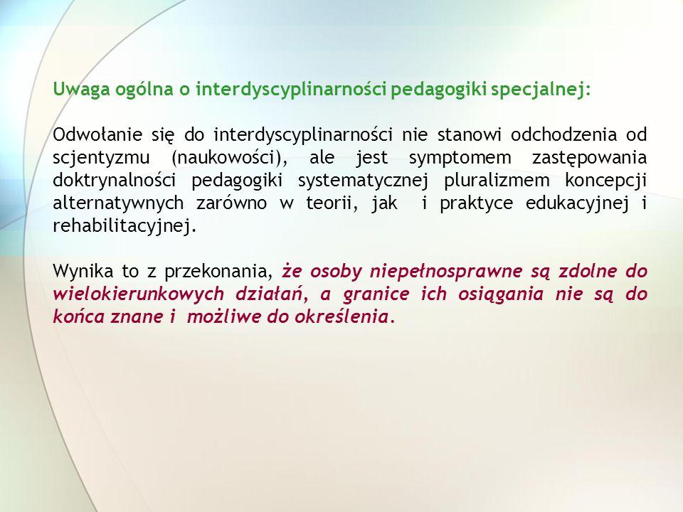 Uwaga ogólna o interdyscyplinarności pedagogiki specjalnej: Odwołanie się do interdyscyplinarności nie stanowi odchodzenia od scjentyzmu (naukowości),