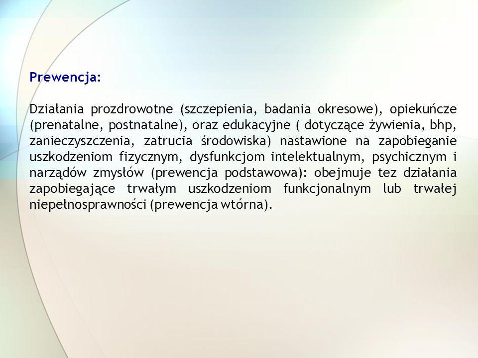 Prewencja: Działania prozdrowotne (szczepienia, badania okresowe), opiekuńcze (prenatalne, postnatalne), oraz edukacyjne ( dotyczące żywienia, bhp, za