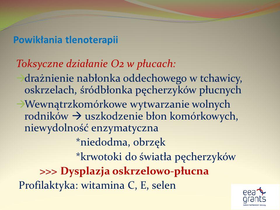 Powikłania tlenoterapii Toksyczne działanie O2 w płucach: drażnienie nabłonka oddechowego w tchawicy, oskrzelach, śródbłonka pęcherzyków płucnych Wewn