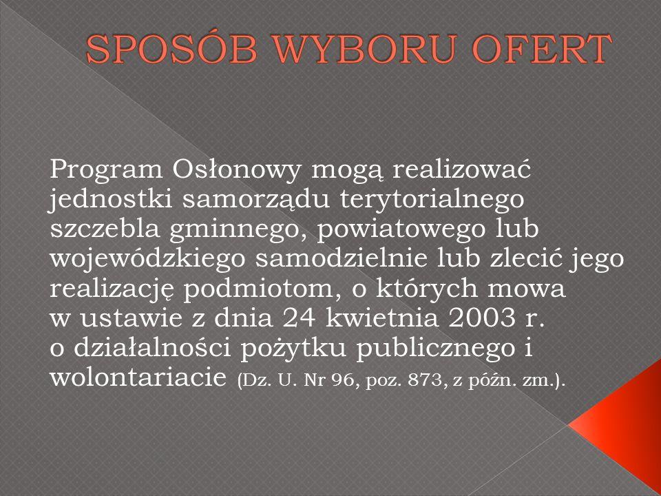 Program Osłonowy mogą realizować jednostki samorządu terytorialnego szczebla gminnego, powiatowego lub wojewódzkiego samodzielnie lub zlecić jego realizację podmiotom, o których mowa w ustawie z dnia 24 kwietnia 2003 r.