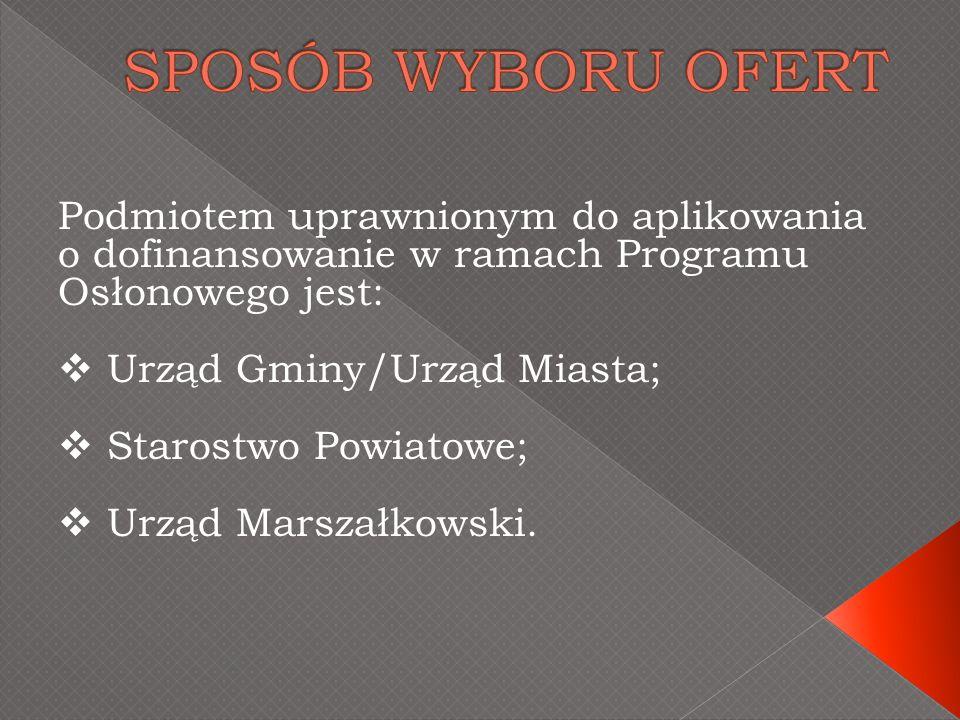 Podmiotem uprawnionym do aplikowania o dofinansowanie w ramach Programu Osłonowego jest: Urząd Gminy/Urząd Miasta; Starostwo Powiatowe; Urząd Marszałkowski.