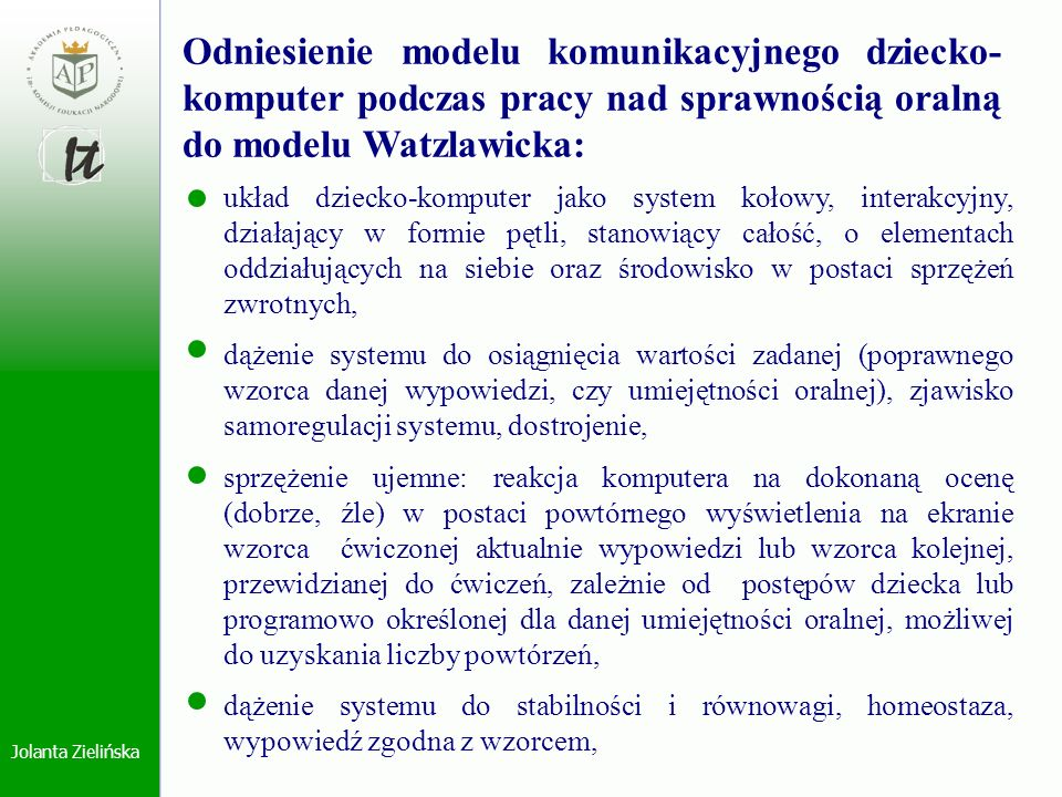 Jolanta Zielińska Odniesienie modelu komunikacyjnego dziecko- komputer podczas pracy nad sprawnością oralną do modelu Watzlawicka: układ dziecko-kompu