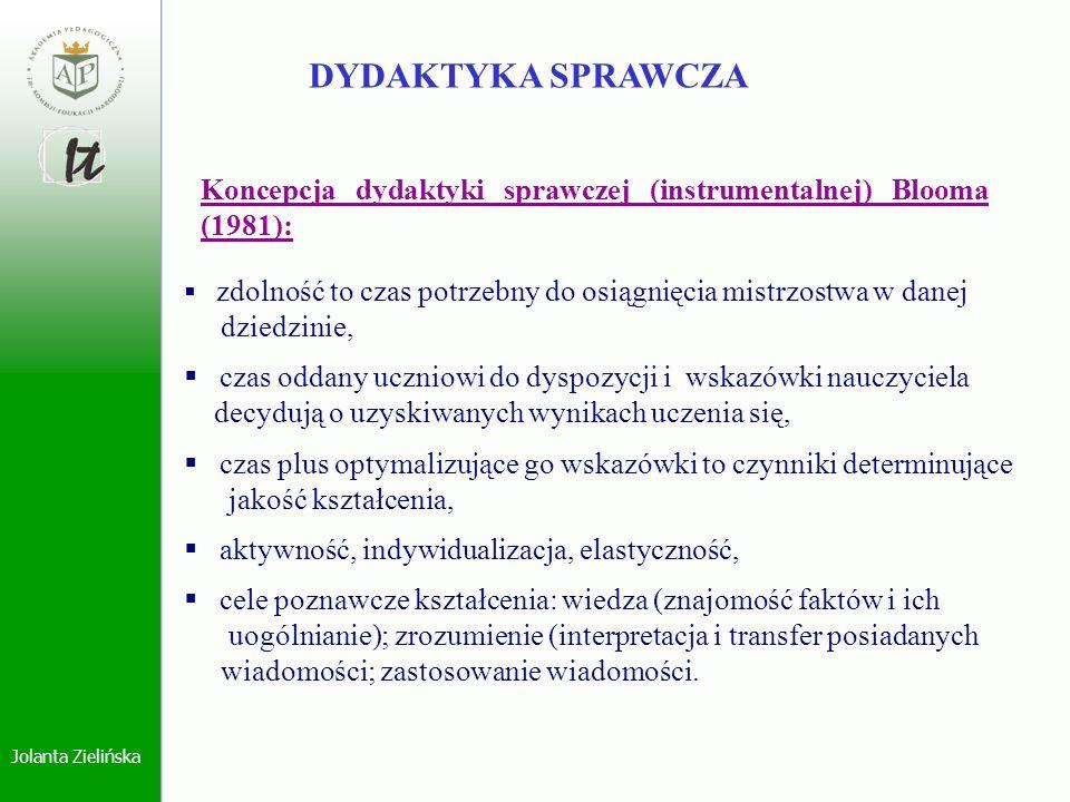 Jolanta Zielińska DYDAKTYKA SPRAWCZA Koncepcja dydaktyki sprawczej (instrumentalnej) Blooma (1981): zdolność to czas potrzebny do osiągnięcia mistrzos