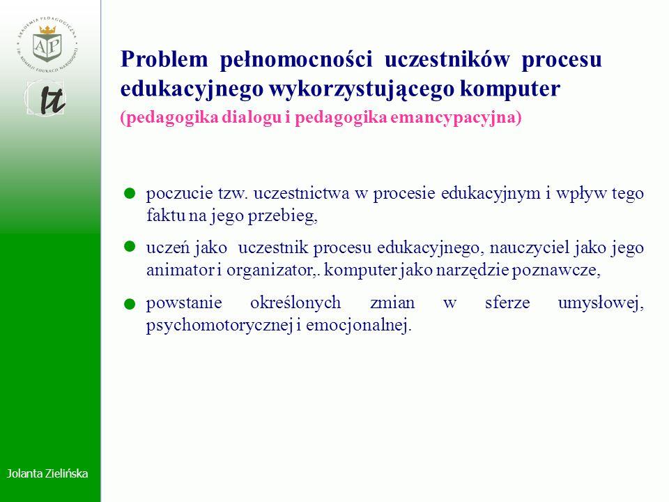 Jolanta Zielińska Problem pełnomocności uczestników procesu edukacyjnego wykorzystującego komputer (pedagogika dialogu i pedagogika emancypacyjna) poc
