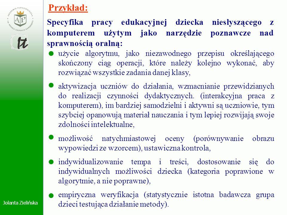 Jolanta Zielińska Specyfika pracy edukacyjnej dziecka niesłyszącego z komputerem użytym jako narzędzie poznawcze nad sprawnością oralną: użycie algory