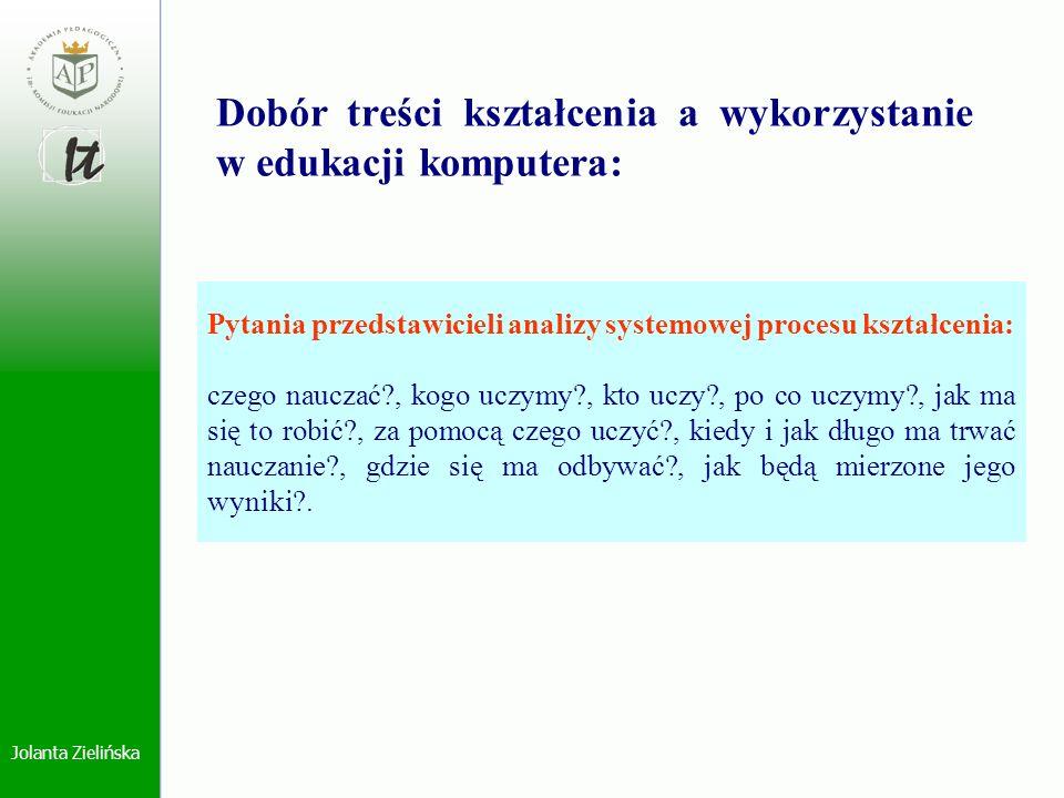 Jolanta Zielińska Dobór treści kształcenia a wykorzystanie w edukacji komputera: Pytania przedstawicieli analizy systemowej procesu kształcenia: czego