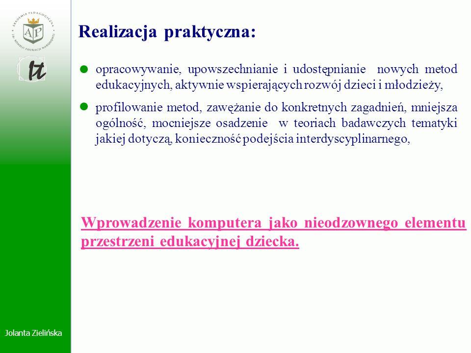 Jolanta Zielińska Realizacja praktyczna: opracowywanie, upowszechnianie i udostępnianie nowych metod edukacyjnych, aktywnie wspierających rozwój dziec