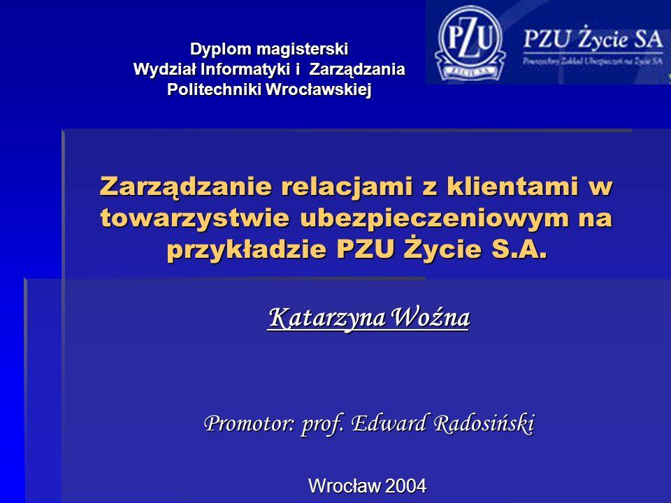 Zarządzanie relacjami z klientami w towarzystwie ubezpieczeniowym na przykładzie PZU Życie S.A. Katarzyna Woźna Promotor: prof. Edward Radosiński Wroc