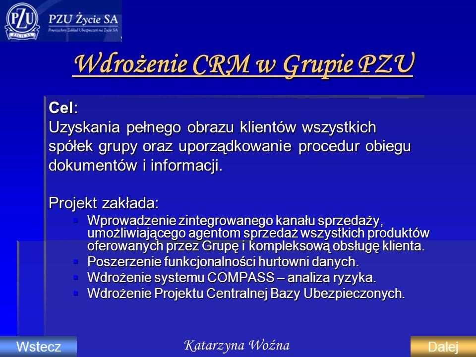 Wdrożenie CRM w Grupie PZU Cel: Uzyskania pełnego obrazu klientów wszystkich spółek grupy oraz uporządkowanie procedur obiegu dokumentów i informacji.